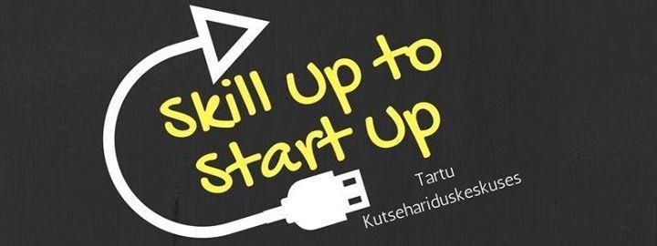 """Seminar """"Skill up to Start up"""" - Tartu Kutsehariduskeskus"""