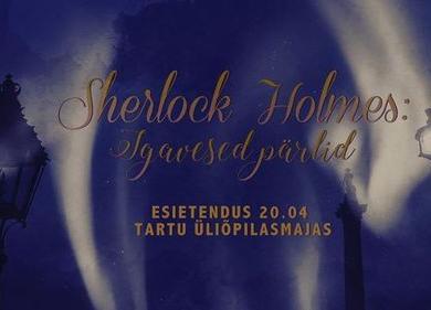 """Etendus """"Sherlock Holmes: igavesed pärlid"""" - Tartu Üliõpilasmaja"""
