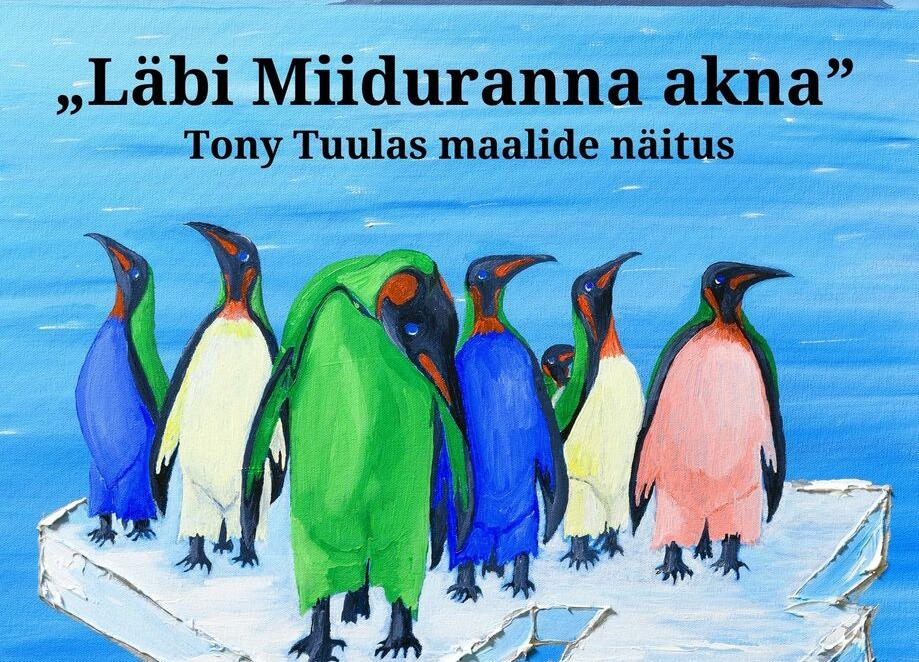 "Tony Tuulase maalide näitus ""Läbi Miiduranna akna"" - Viimsi Huvikeskus"