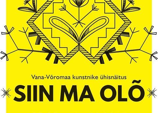 """Vana-Võromaaga seotud kunstnike ühisnäitus """"SIIN MA OLÕ"""" - Pärnu Raekoda"""