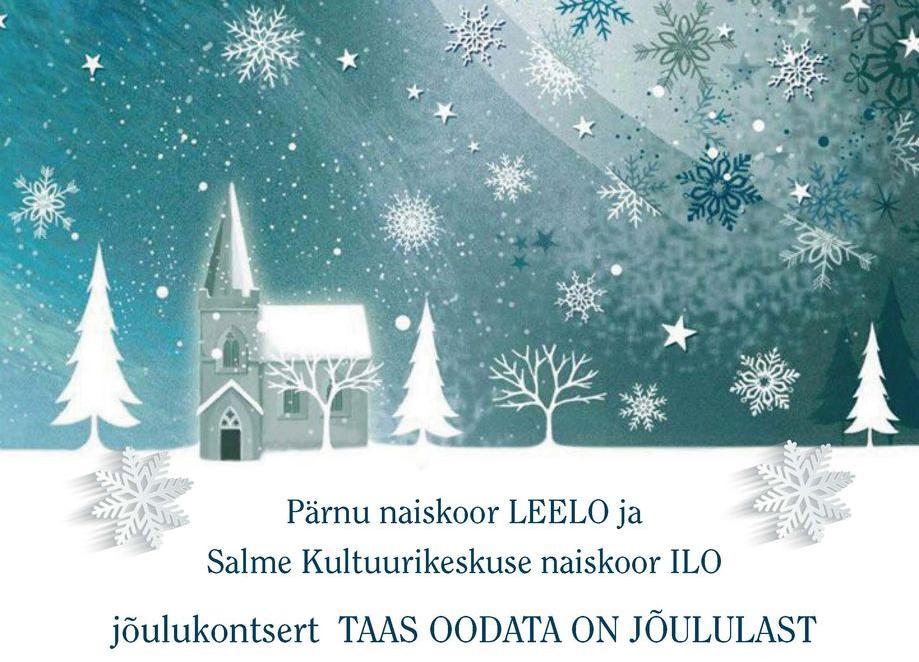 """Pärnu naiskoor LEELO ja Salme Kultuurikeskuse naiskoor ILO jõulukontsert """"TAAS OODATA ON JÕULULAST"""" - EELK Viimsi Püha Jaakobi kirik"""