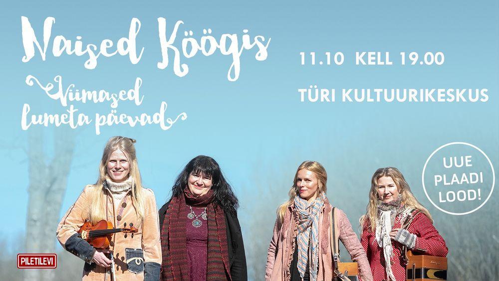 Naised Köögis kontsert ''Viimased lumeta päevad'' Türi kultuurikeskuses - Türi Kultuurikeskus