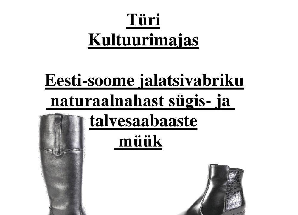 Eesti-soome jalatsivabriku naturaalnahast sügis- ja talvesaabaaste müük Türi kultuurikeskuses - Türi Kultuurikeskus