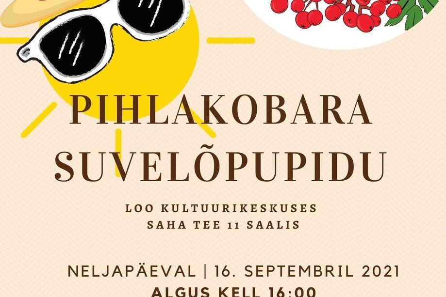 PIHLAKOBARA Suvelõpupidu - Loo Kultuurikeskus, Saha tee 11